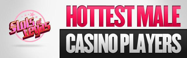 Casino Hunks: Who is the Hottest Male Casino Player?