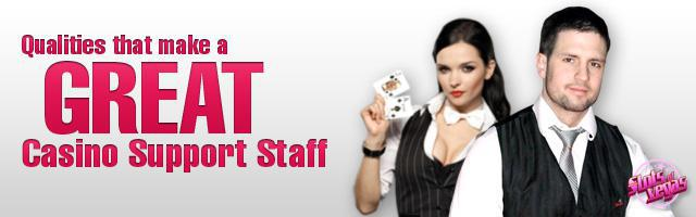 Qualities That Make A Great Casino Support Staff