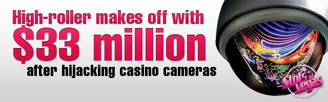 High-roller hijacks casino cameras and makes off with 33 million USD