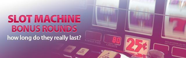Slot Machine Bonus Rounds: How Long do they Really Last?